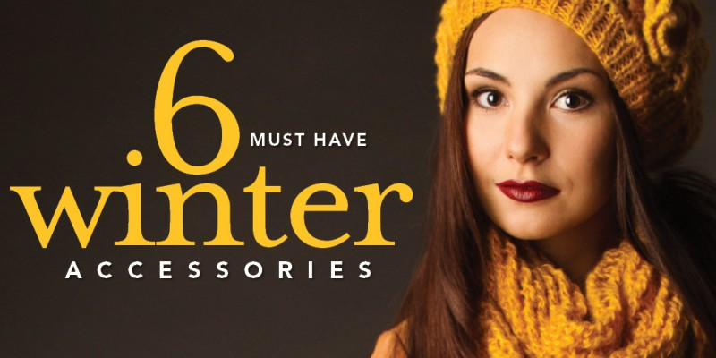 6 Must Have Winter Accessories