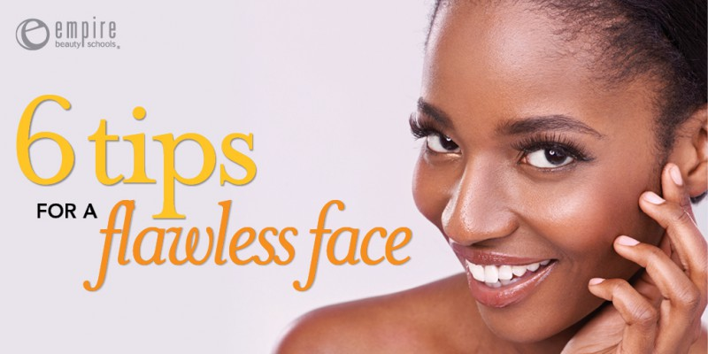6 Tips for a Flawless Face