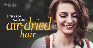 5 Tips Air Dried Hair