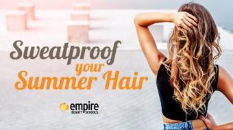 Empire-Students-Summer-Hair-Sweatproof-Beauty-School-Cosmetology-Advice